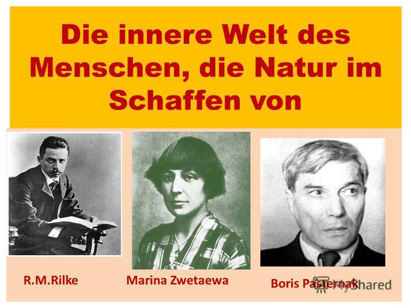 Die innere Welt des Menschen, die Natur im Schaffen von R.M.RilkeMarina Zwetaewa Boris Pasternak