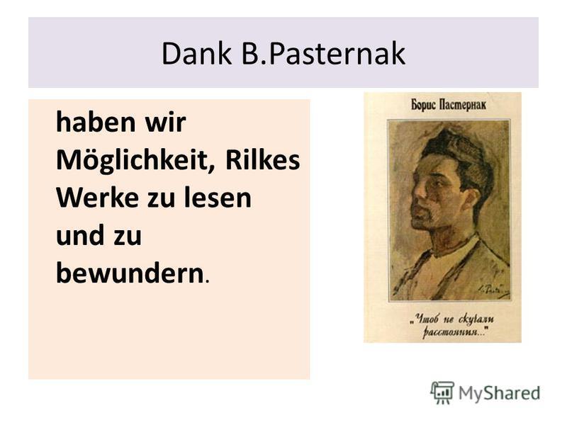 Dank B.Pasternak haben wir Möglichkeit, Rilkes Werke zu lesen und zu bewundern.