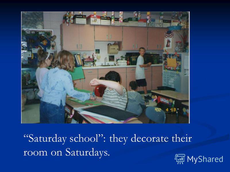 Saturday school: they decorate their room on Saturdays.