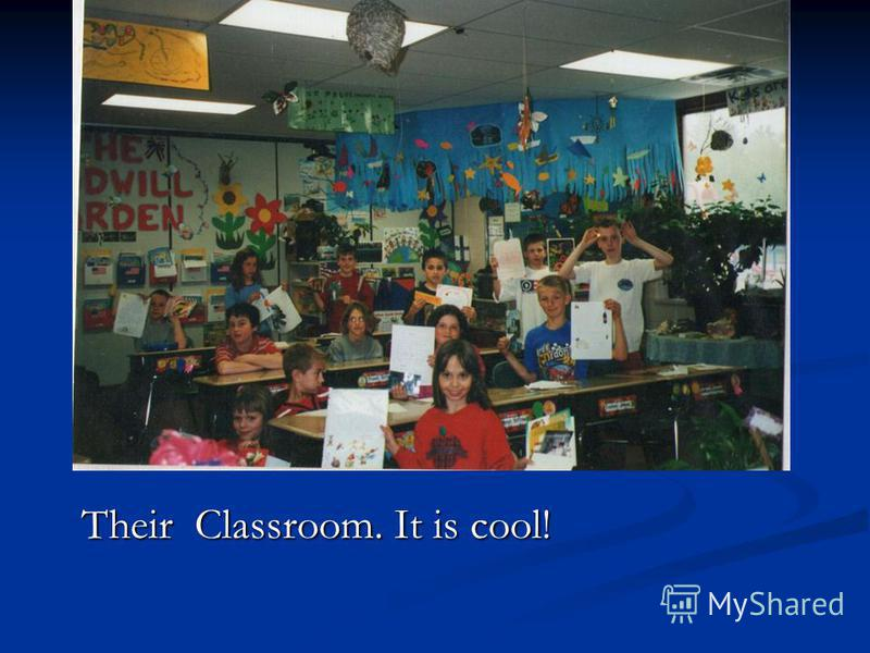 Their Classroom. It is cool!