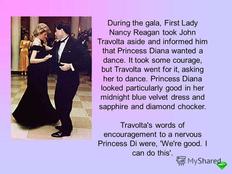 In 1985 Prince Charles and Princess Diana visited the USA. During this trip a gala dinner was held for them in Washington, hosted by President Reagan and his wife Nancy. John Travolta and his dance with Princess Diana