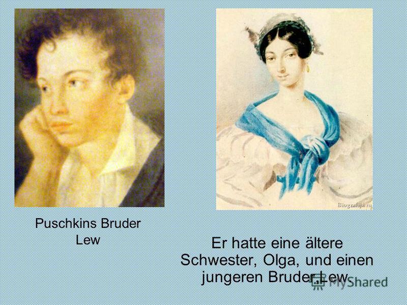 Puschkins Bruder Lew Er hatte eine ältere Schwester, Olga, und einen jungeren Bruder,Lew.