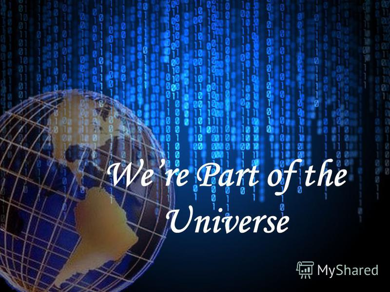 Were Part of the Universe