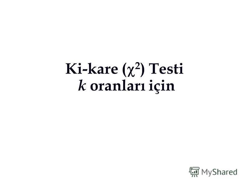 Ki-kare ( 2 ) Testi k oranları için