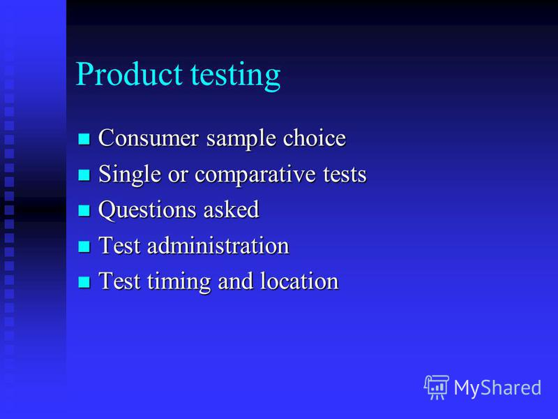 Product testing Consumer sample choice Consumer sample choice Single or comparative tests Single or comparative tests Questions asked Questions asked Test administration Test administration Test timing and location Test timing and location