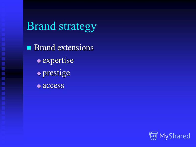 Brand strategy Brand extensions Brand extensions expertise expertise prestige prestige access access