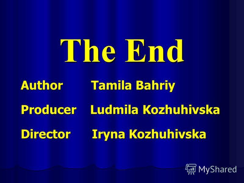 The End Author Tamila Bahriy Producer Ludmila Kozhuhivska Director Iryna Kozhuhivska