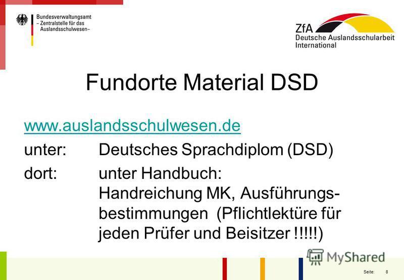 8 Seite: Fundorte Material DSD www.auslandsschulwesen.de unter: Deutsches Sprachdiplom (DSD) dort: unter Handbuch: Handreichung MK, Ausführungs- bestimmungen (Pflichtlektüre für jeden Prüfer und Beisitzer !!!!!)