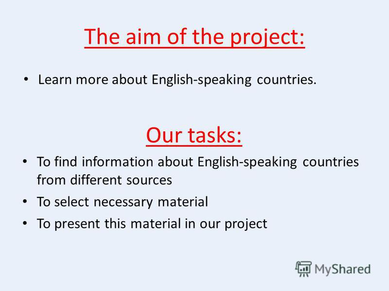 The aim of the project: Learn more about English-speaking countries. Our tasks: To find information about English-speaking countries from different sources To select necessary material To present this material in our project