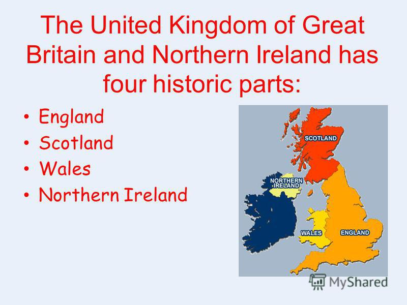 The United Kingdom of Great Britain and Northern Ireland has four historic parts: England Scotland Wales Northern Ireland