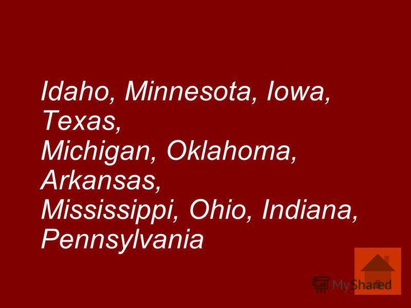 Idaho, Minnesota, Iowa, Texas, Michigan, Oklahoma, Arkansas, Mississippi, Ohio, Indiana, Pennsylvania