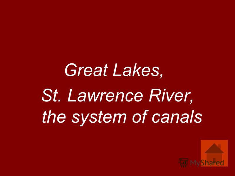 Great Lakes, St. Lawrence River, the system of canals