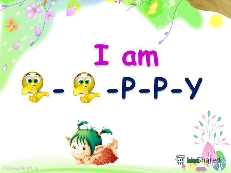 ProPowerPoint.ru I am -A-P-P-Y I know I am. Im sure I am. I am -A-P-P-Y