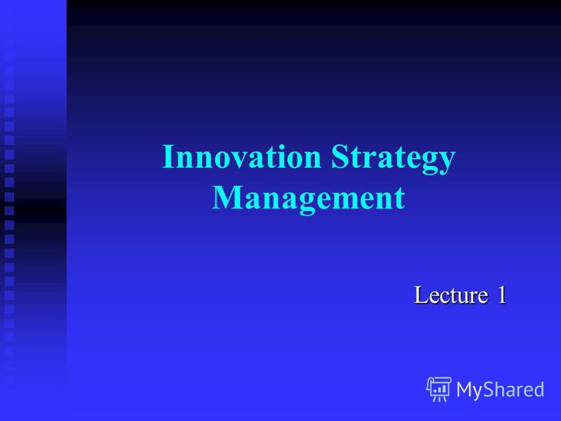 Innovation Strategy Management Lecture 1