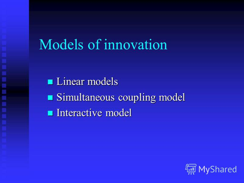 Models of innovation Linear models Linear models Simultaneous coupling model Simultaneous coupling model Interactive model Interactive model