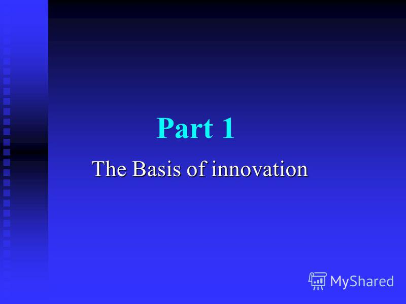 Part 1 The Basis of innovation