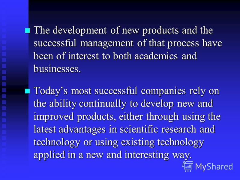 The development of new products and the successful management of that process have been of interest to both academics and businesses. The development of new products and the successful management of that process have been of interest to both academic