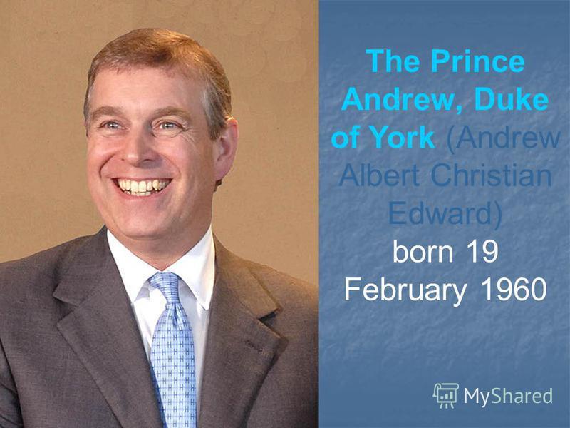 The Prince Andrew, Duke of York (Andrew Albert Christian Edward) born 19 February 1960
