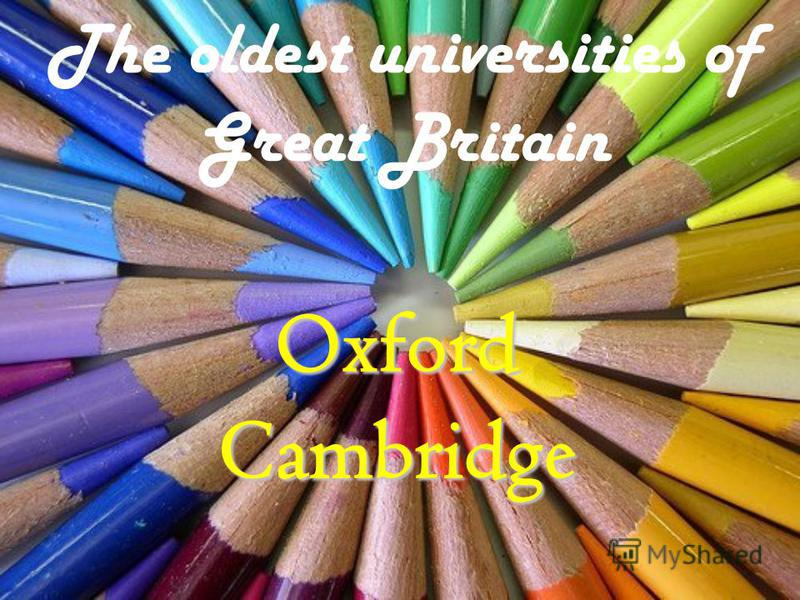 The oldest universities of Great Britain Oxford Cambridge