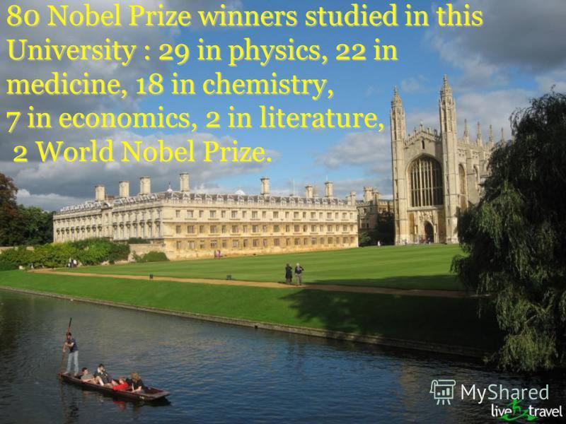 80 Nobel Prize winners studied in this University : 29 in physics, 22 in medicine, 18 in chemistry, 7 in economics, 2 in literature, 2 World Nobel Prize.