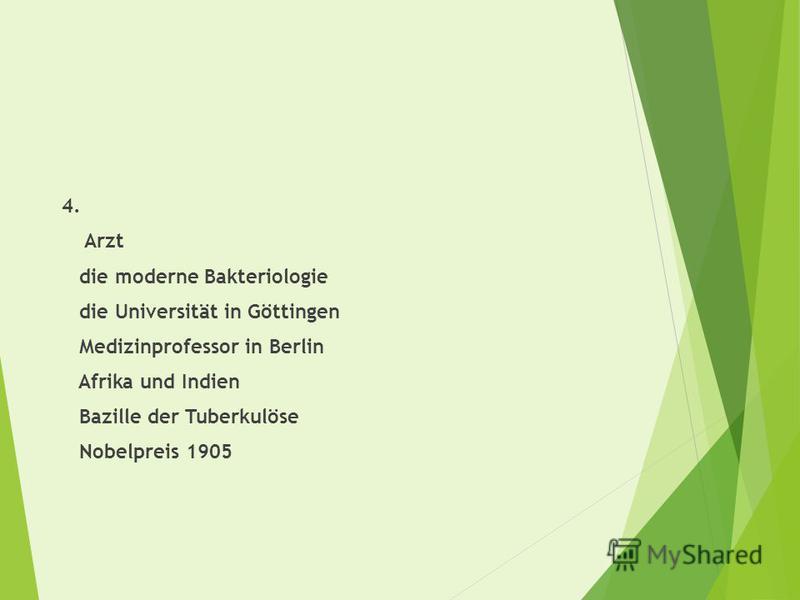 4. Arzt die moderne Bakteriologie die Universität in Göttingen Medizinprofessor in Berlin Afrika und Indien Bazille der Tuberkulöse Nobelpreis 1905