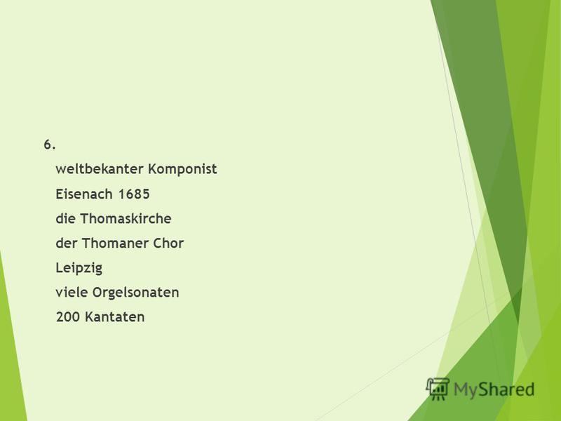 6. weltbekanter Komponist Eisenach 1685 die Thomaskirche der Thomaner Chor Leipzig viele Orgelsonaten 200 Kantaten
