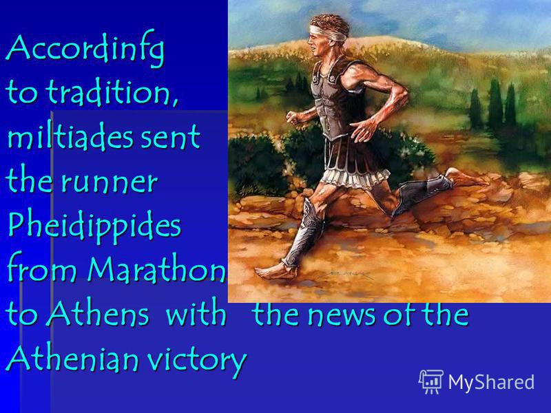 Accordinfg to tradition, miltiades sent the runner Pheidippides from Marathon to Athens with the news of the Athenian victory