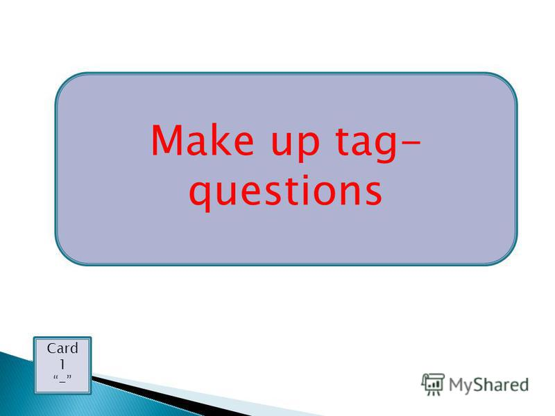 Make up tag- questions Card 1 -