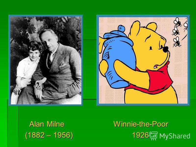 Alan Milne Winnie-the-Poor Alan Milne Winnie-the-Poor (1882 – 1956) 1926 (1882 – 1956) 1926