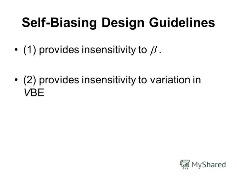 Self-Biasing Design Guidelines (1) provides insensitivity to. (2) provides insensitivity to variation in VBE