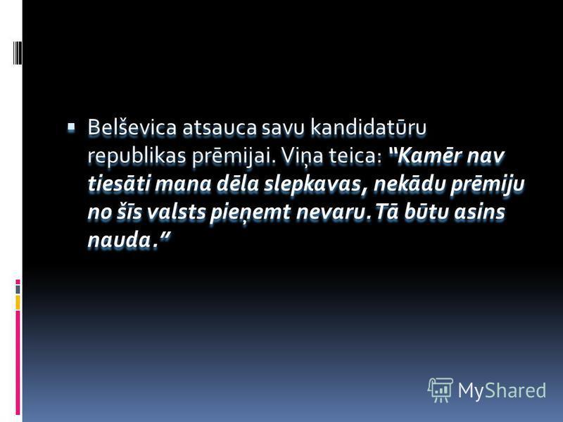 Belševica atsauca savu kandidatūru republikas prēmijai. Viņa teica: Kamēr nav tiesāti mana dēla slepkavas, nekādu prēmiju no šīs valsts pieņemt nevaru. Tā būtu asins nauda.
