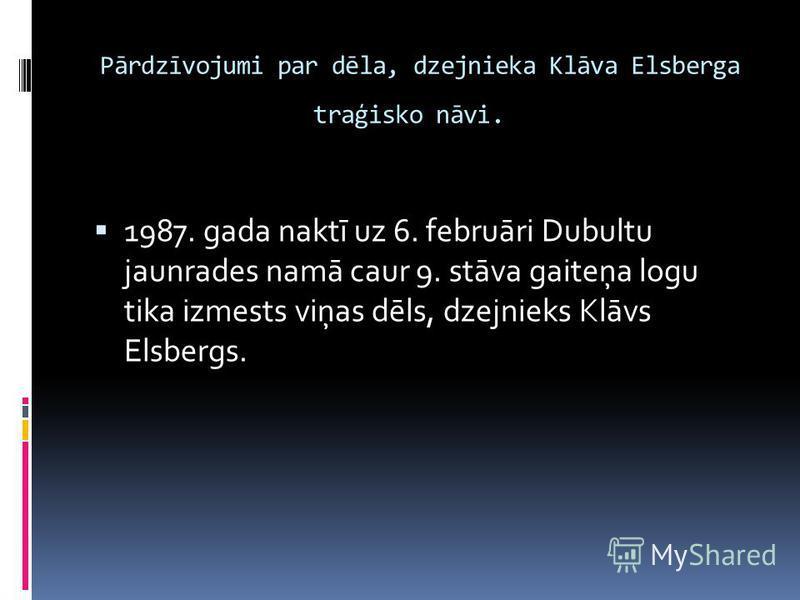 Pārdzīvojumi par dēla, dzejnieka Klāva Elsberga traģisko nāvi. 1987. gada naktī uz 6. februāri Dubultu jaunrades namā caur 9. stāva gaiteņa logu tika izmests viņas dēls, dzejnieks Klāvs Elsbergs.