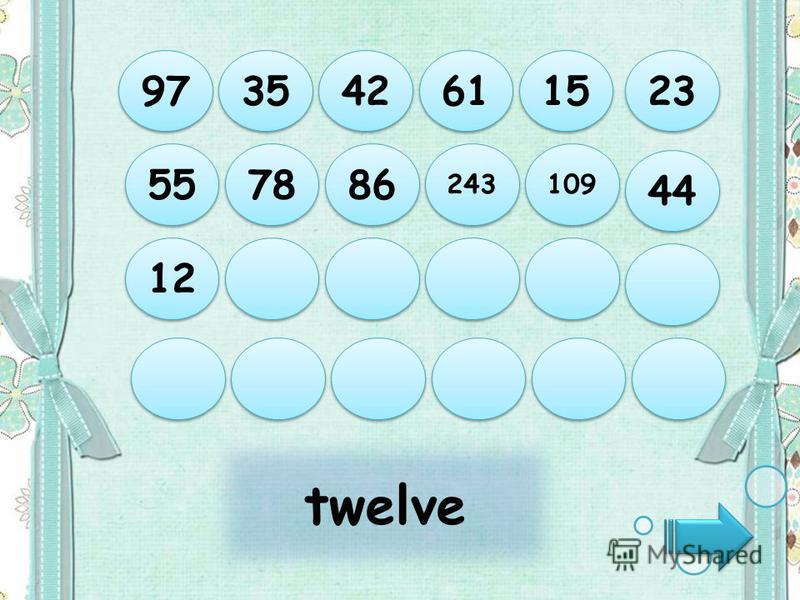 twelve 97 35 42 61 15 12 55 78 86 243 109 44 23