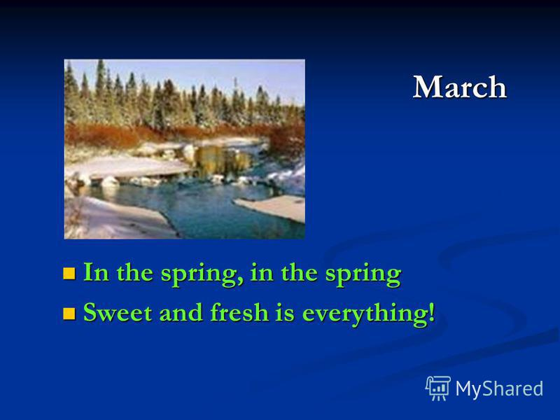 March In the spring, in the spring Sweet and fresh is everything!