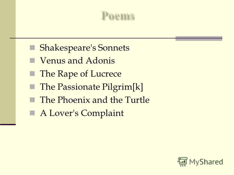 Shakespeare's Sonnets Venus and Adonis The Rape of Lucrece The Passionate Pilgrim[k] The Phoenix and the Turtle A Lover's Complaint