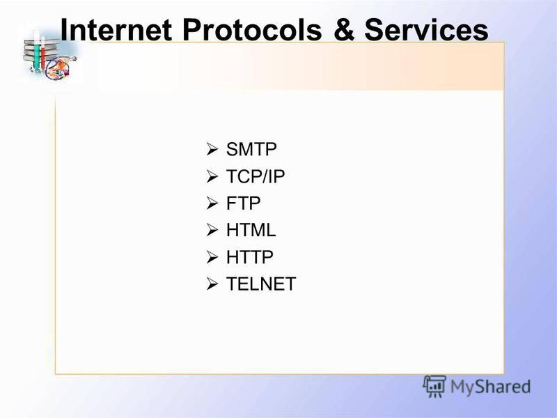 Internet Protocols & Services SMTP TCP/IP FTP HTML HTTP TELNET