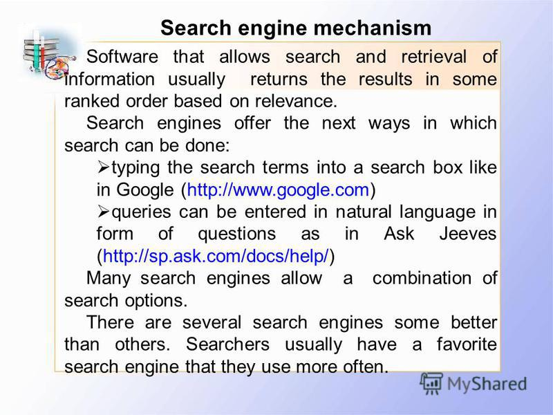 Software that allows search and retrieval of information usually returns the results in some ranked order based on relevance. Search engines offer the next ways in which search can be done: typing the search terms into a search box like in Google (ht
