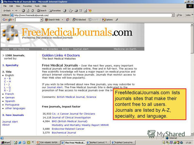 FreeMedicalJournals.com FreeMedicalJournals.com lists journals sites that make their content free to all users. Journals are listed by A-Z, speciality, and language.