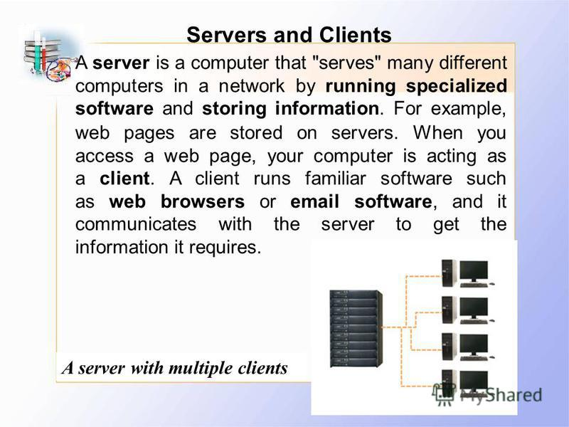 Servers and Clients A server with multiple clients A server is a computer that