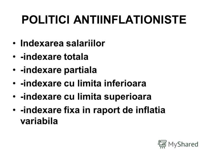 POLITICI ANTIINFLATIONISTE Indexarea salariilor -indexare totala -indexare partiala -indexare cu limita inferioara -indexare cu limita superioara -indexare fixa in raport de inflatia variabila