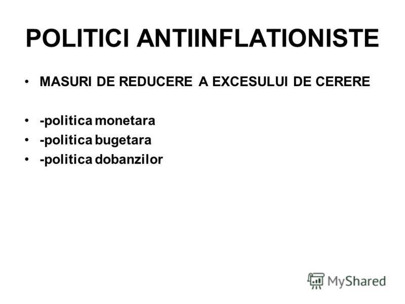POLITICI ANTIINFLATIONISTE MASURI DE REDUCERE A EXCESULUI DE CERERE -politica monetara -politica bugetara -politica dobanzilor