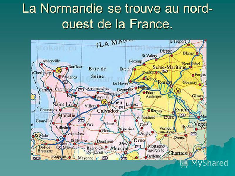La Normandie se trouve au nord- ouest de la France.