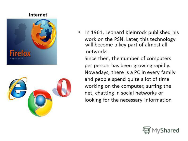 Internet In 1961, Leonard Kleinrock published his work on the PSN. Later, this technology will become a key part of almost all networks. Since then, the number of computers per person has been growing rapidly. Nowadays, there is a PC in every family