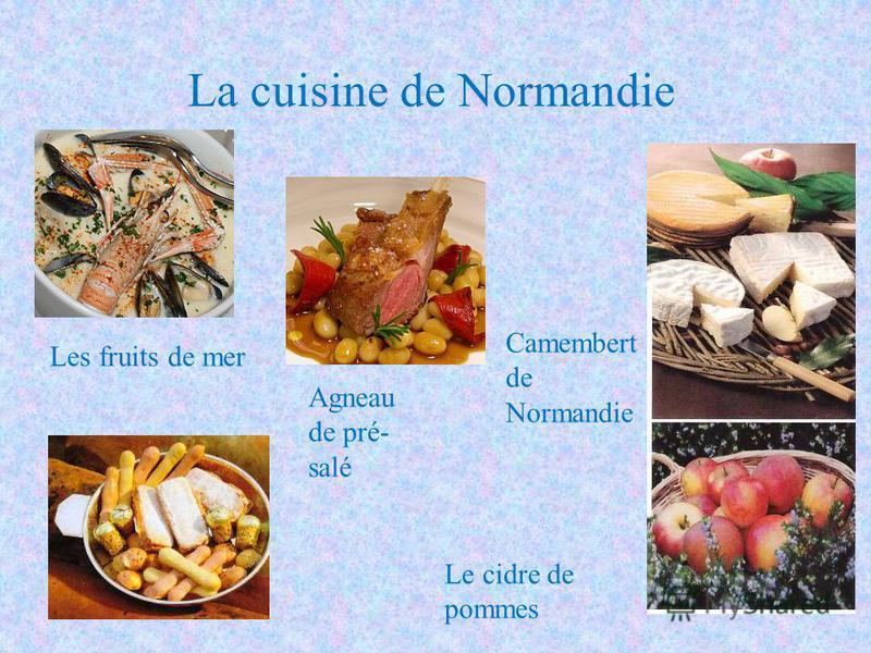 Camembert de Normandie La cuisine de Normandie Le cidre de pommes Les fruits de mer Agneau de pré- salé