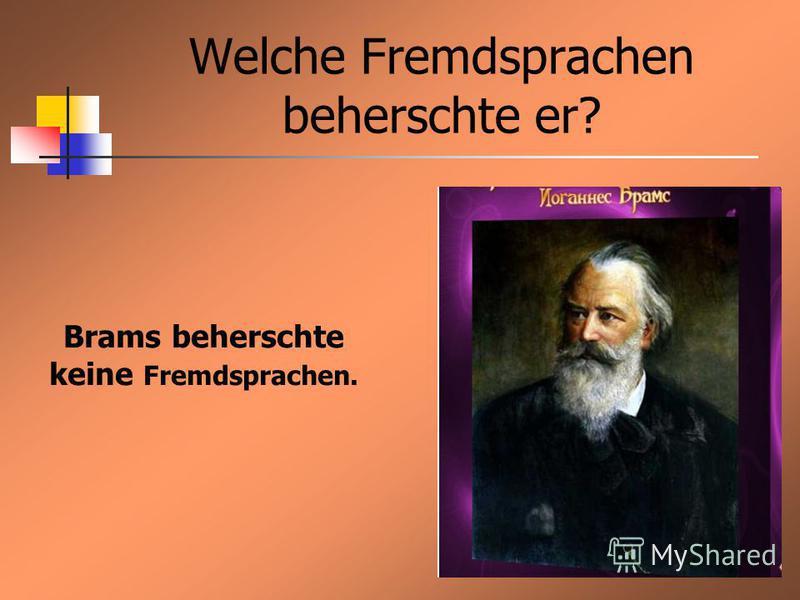 Welche Fremdsprachen beherschte er? Brams beherschte keine Fremdsprachen.