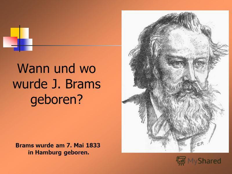 Wann und wo wurde J. Brams geboren? Brams wurde am 7. Mai 1833 in Hamburg geboren.