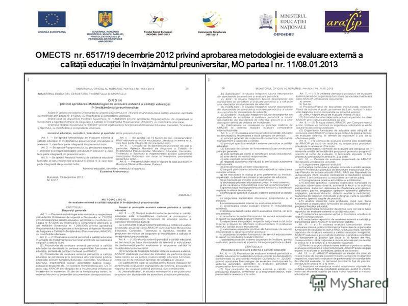 OMECTS nr. 6517/19 decembrie 2012 privind aprobarea metodologiei de evaluare externă a calităii educaiei în învăământul preuniversitar, MO partea I nr. 11/08.01.2013