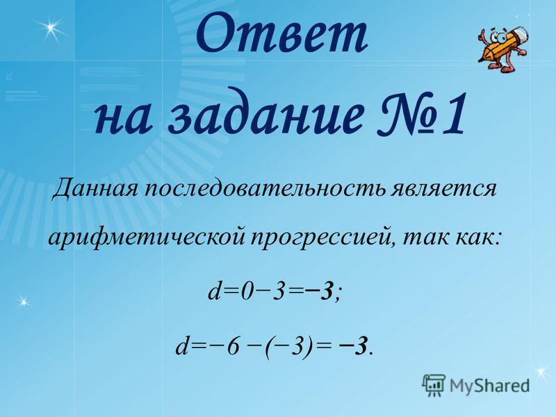 Ответ на задание 1 Данная последовательность является арифметической прогрессией, так как: d=03=3; d=6 (3)= 3.