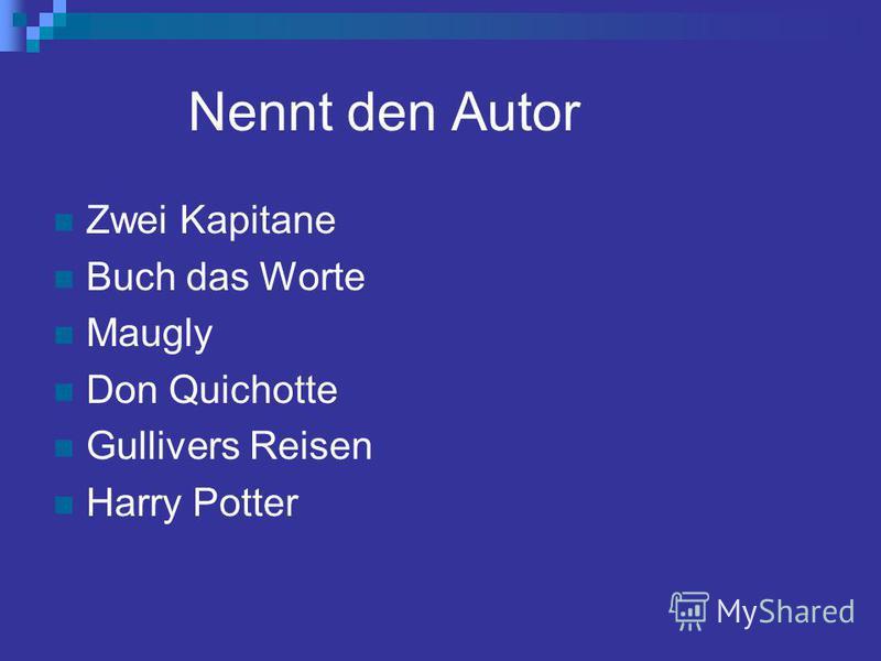 Nennt den Autor Zwei Kapitane Buch das Worte Maugly Don Quichotte Gullivers Reisen Harry Potter