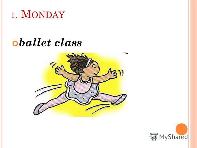 1. M ONDAY ballet class
